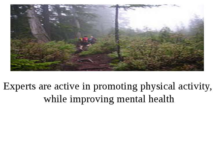 Experts are active in promoting physical activity, while improving mental health