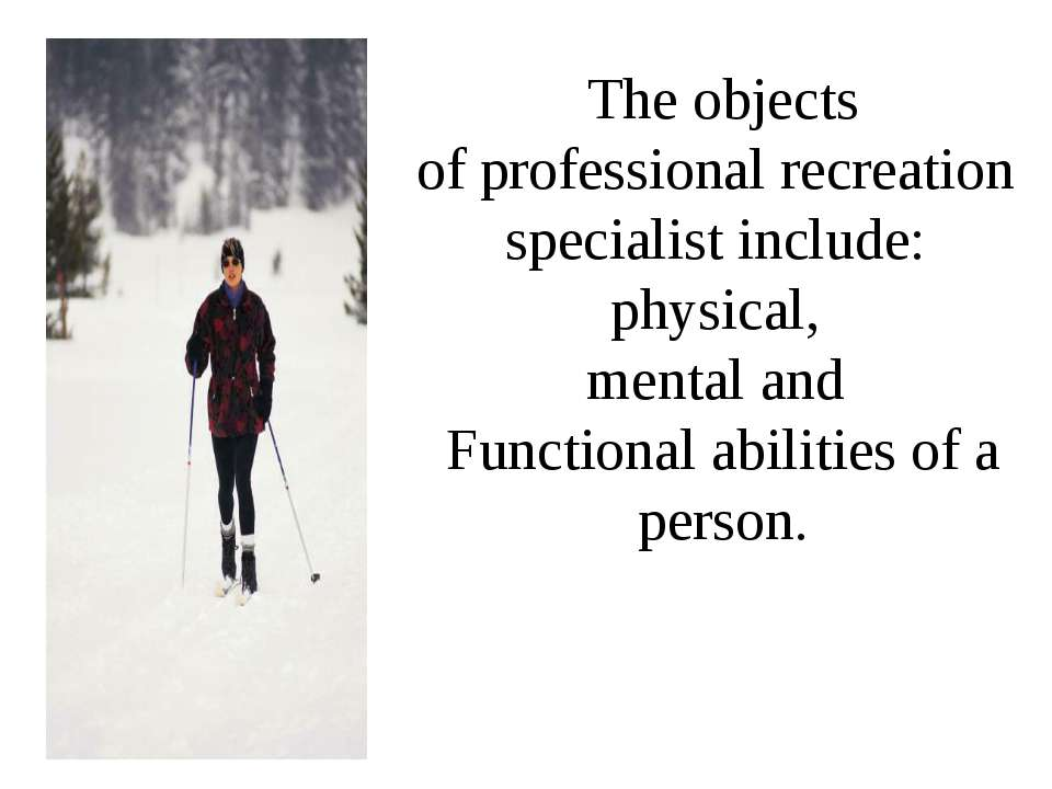 The objects of professional recreation  specialist include:  physical, mental...