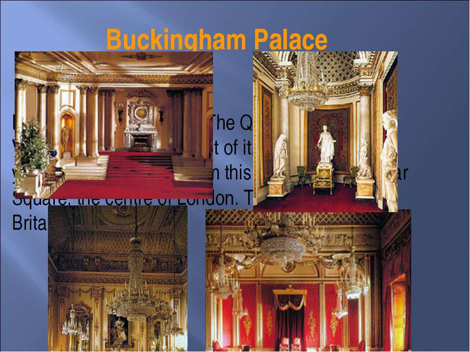 Buckingham Palace It is a wonderful building. The Queen Victoria Memorial is ...