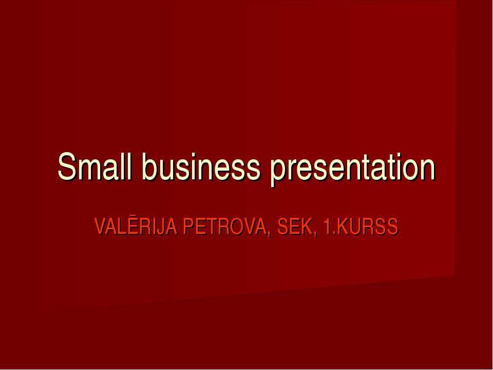 Small business presentation VALĒRIJA PETROVA, SEK, 1.KURSS