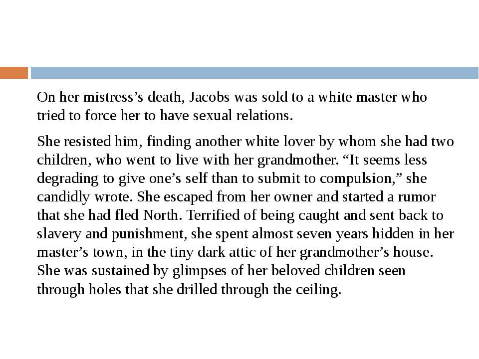 On her mistress's death, Jacobs was sold to a white master who tried to force...