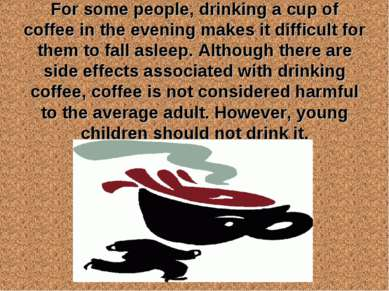 For some people, drinking a cup of coffee in the evening makes it difficult f...