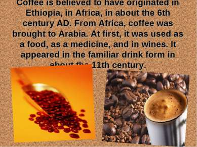 Coffee is believed to have originated in Ethiopia, in Africa, in about the 6t...