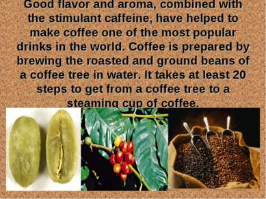 Good flavor and aroma, combined with the stimulant caffeine, have helped to m...