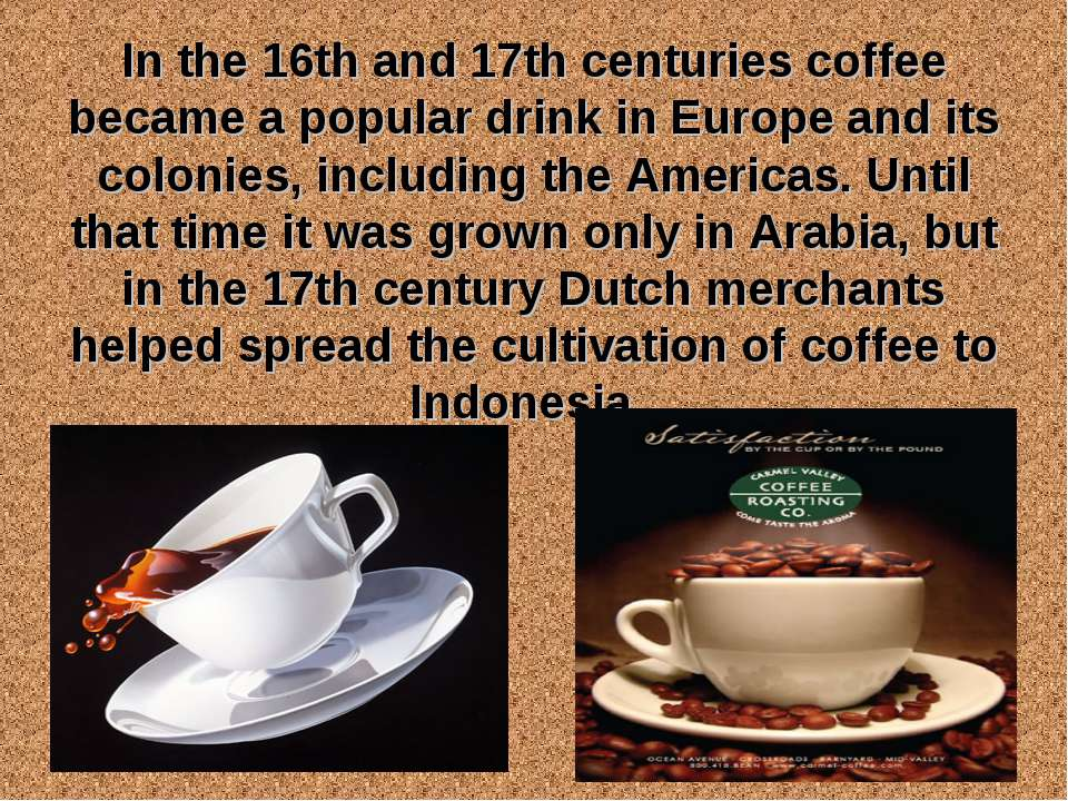 In the 16th and 17th centuries coffee became a popular drink in Europe and it...