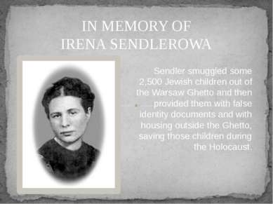 IN MEMORY OF IRENA SENDLEROWA Sendler smuggled some 2,500 Jewish children out...