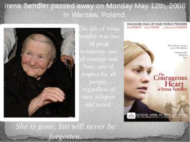 Irena Sendler passed away on Monday May 12th, 2008 in Warsaw, Poland. The lif...
