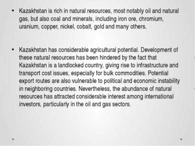 Kazakhstan is rich in natural resources, most notably oil and natural gas, bu...