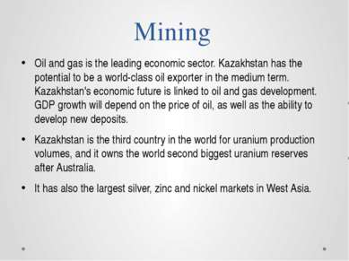 Mining Oil and gas is the leading economic sector. Kazakhstan has the potenti...