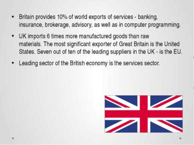Britain provides 10% of world exports of services - banking, insurance, broke...