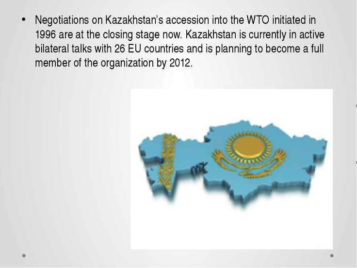 Negotiations on Kazakhstan's accession into the WTO initiated in 1996 are at ...