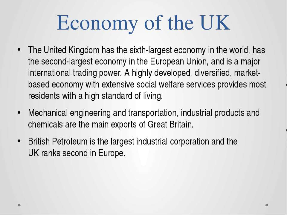Economy of the UK The United Kingdom has the sixth-largest economy in the wor...