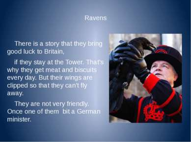 Ravens There is a story that they bring good luck to Britain, if they stay at...