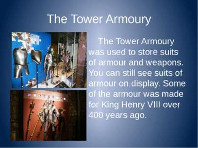 The Tower Armoury The Tower Armoury was used to store suits of armour and wea...