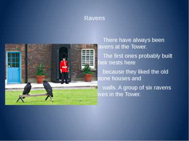 Ravens   There have always been ravens at the Tower. The first ones probably ...
