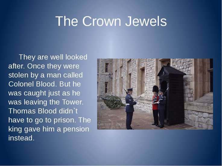 The Crown Jewels They are well looked after. Once they were stolen by a man c...