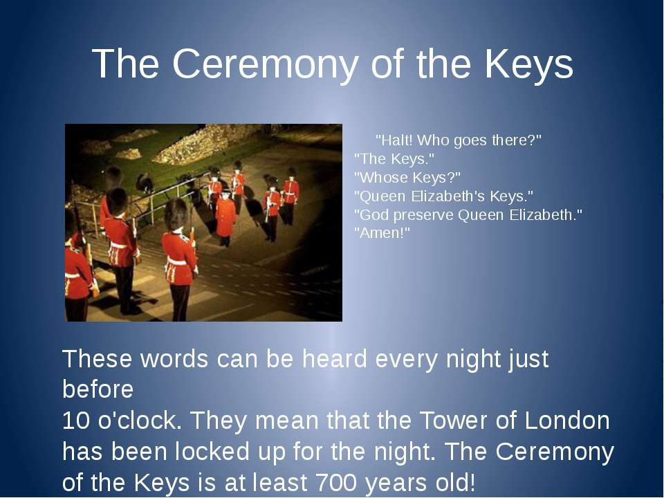 "The Ceremony of the Keys ""Halt! Who goes there?"" ""The Keys."" ""Whose Keys?"" ""Q..."