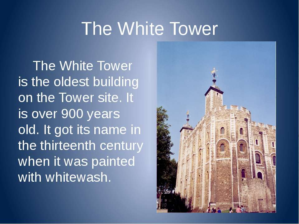 The White Tower The White Tower is the oldest building on the Tower site. It ...