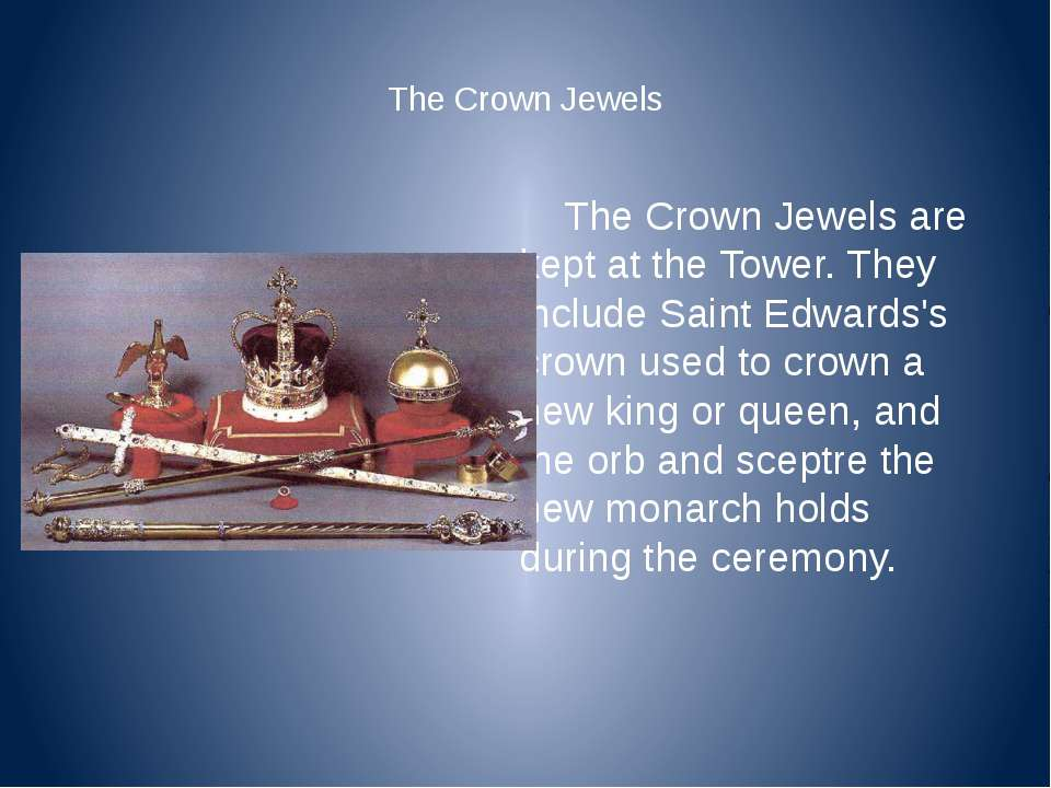 The Crown Jewels The Crown Jewels are kept at the Tower. They include Saint E...