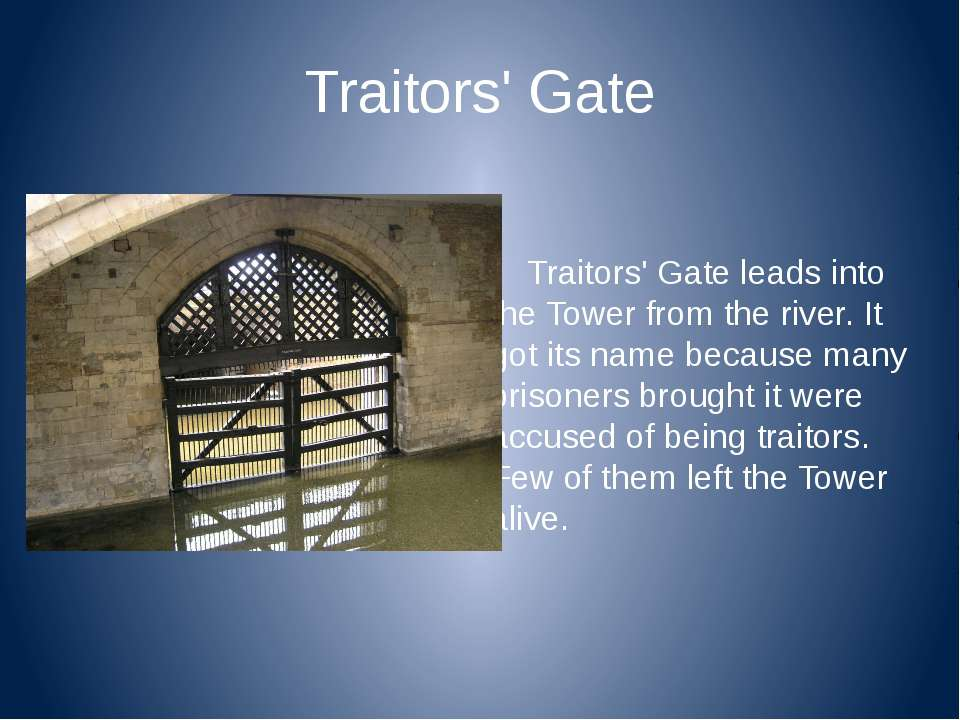 Traitors' Gate Traitors' Gate leads into the Tower from the river. It got its...