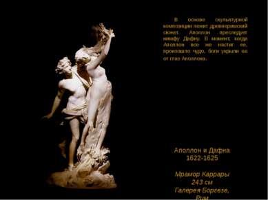 Аполлон и Дафна 1622-1625 Мрамор Каррары 243 см Галерея Боргезе, Рим В основе...