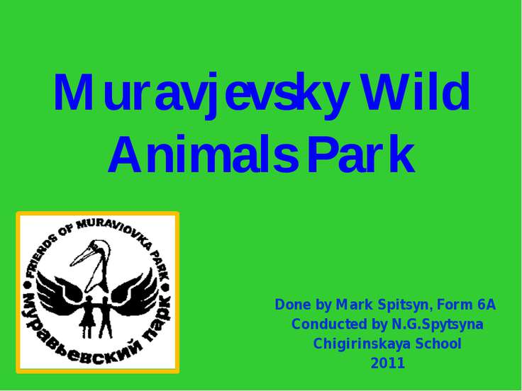 Muravjevsky Wild Animals Park Done by Mark Spitsyn, Form 6A Conducted by N.G....