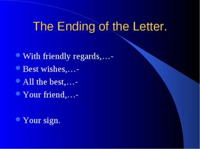 The Ending of the Letter. With friendly regards,…- Best wishes,…- All the bes...