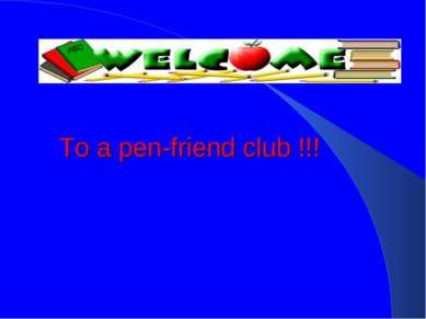 To a pen-friend club !!!