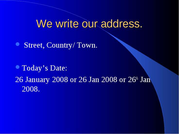 We write our address. Street, Country/ Town. Today's Date: 26 January 2008 or...