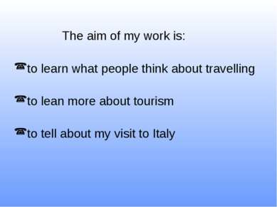 The aim of my work is: to learn what people think about travelling to lean mo...