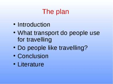 The plan Introduction What transport do people use for travelling Do people l...