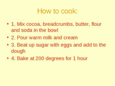 How to cook: 1. Mix cocoa, breadcrumbs, butter, flour and soda in the bowl 2....