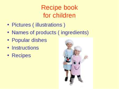 Recipe book for children Pictures ( illustrations ) Names of products ( ingre...