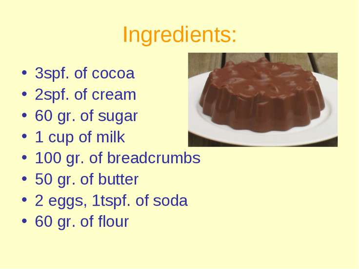 Ingredients: 3spf. of cocoa 2spf. of cream 60 gr. of sugar 1 cup of milk 100 ...