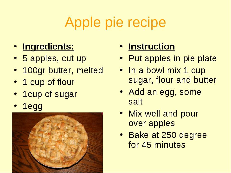 Apple pie recipe Ingredients: 5 apples, cut up 100gr butter, melted 1 cup of ...