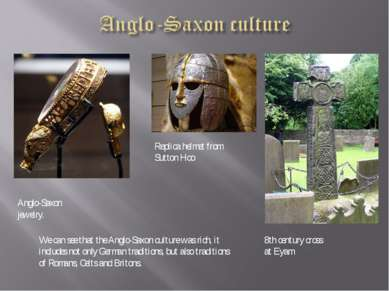 Anglo-Saxon jewelry. Replica helmet from Sutton Hoo 8th century cross at Eyam...