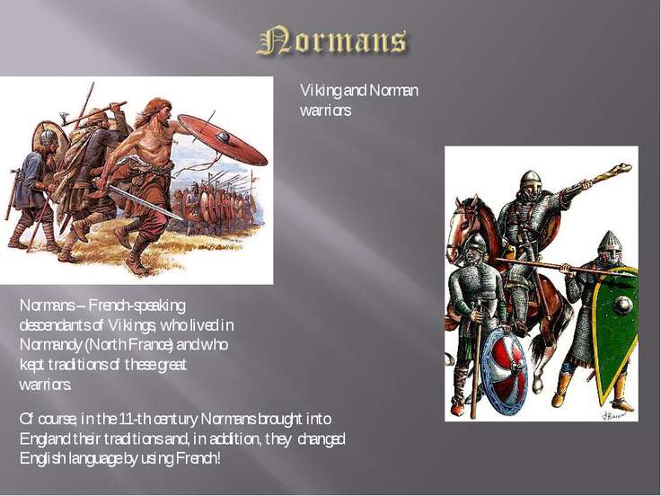Viking and Norman warriors Of course, in the 11-th century Normans brought in...