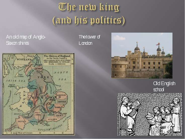 The tower of London Old English school An old map of Anglo-Saxon shires