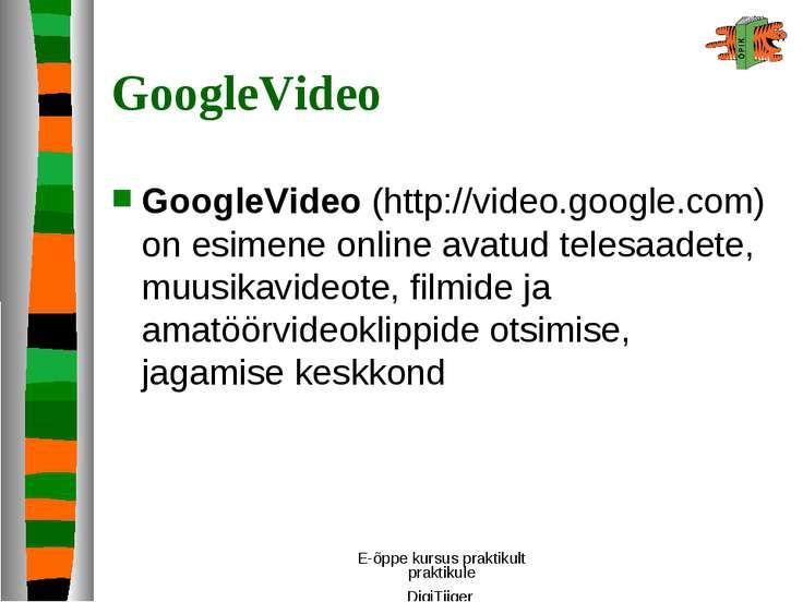 E-õppe kursus praktikult praktikule DigiTiiger GoogleVideo GoogleVideo (http:...