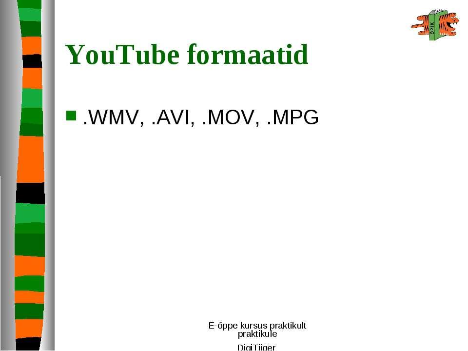 E-õppe kursus praktikult praktikule DigiTiiger YouTube formaatid .WMV, .AVI, ...
