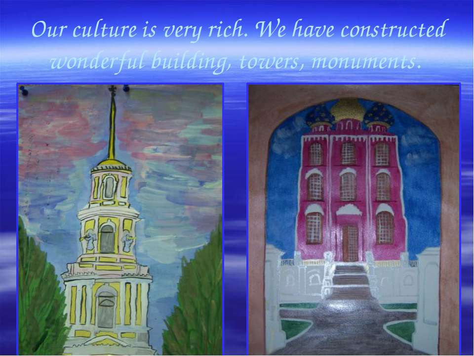 Our culture is very rich. We have constructed wonderful building, towers, mon...